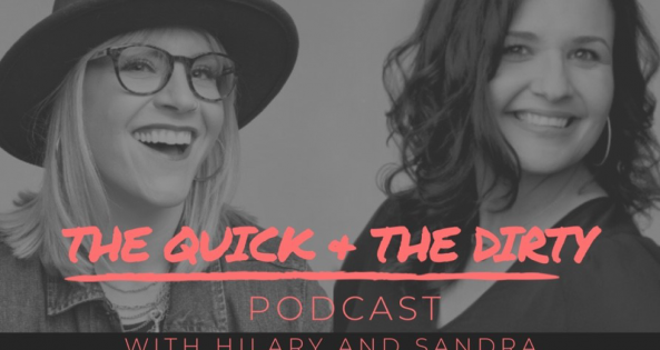 The Quick & The Dirty with Hilary & Sandra